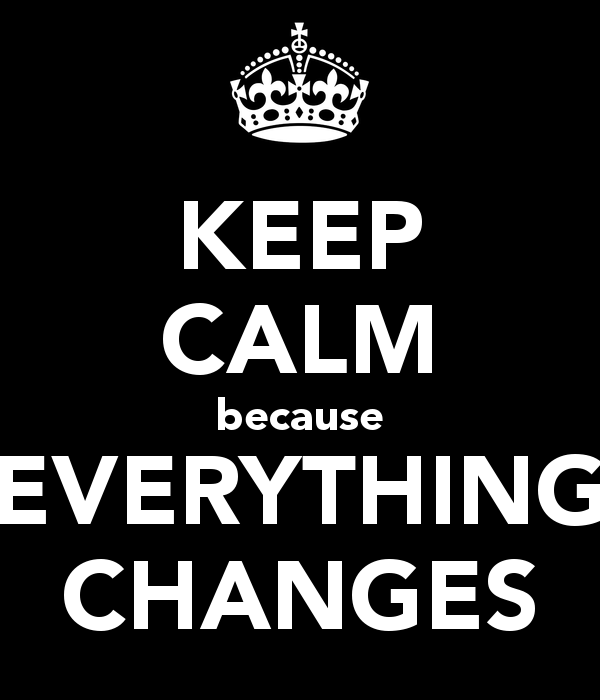 keep-calm-because-everything-changes.png