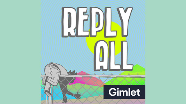 gimlet-reply-all-890-2017-640x360.jpg